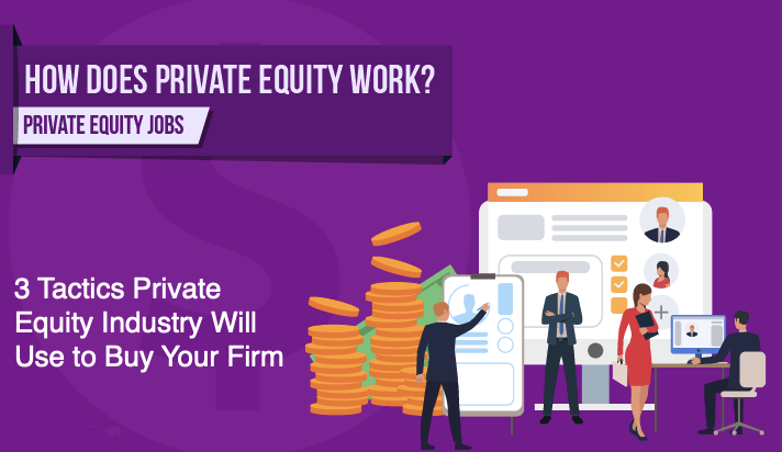 3 Tactics Private Equity Industry Will Use to Buy Your Firm