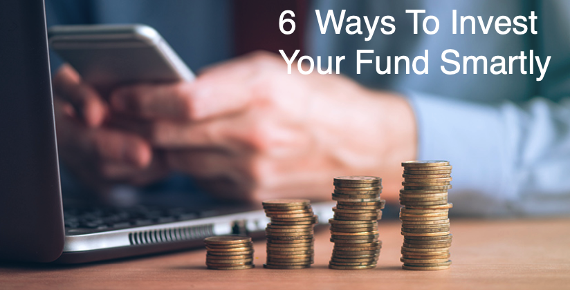 6 Ways To Invest Your Funds Smartly