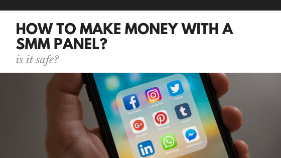 How to Make Money With A SMM Reseller Panel?